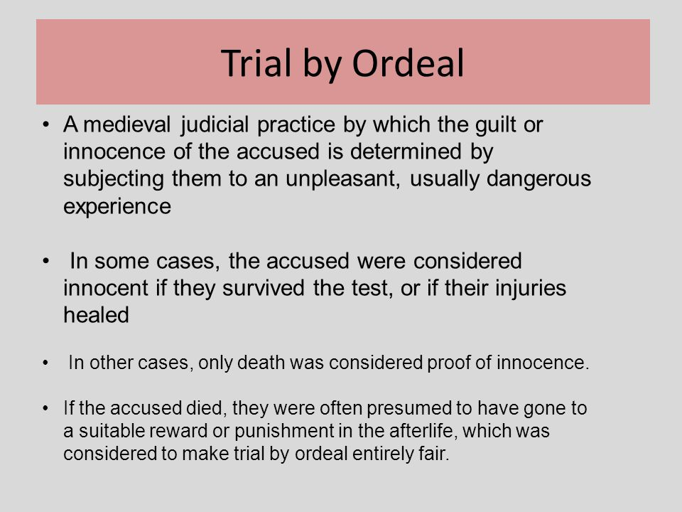 Types of Trial by Ordeal Ordeal of Fire Ordeal of Water Ordeal of the Cross Ordeal of Ingestion
