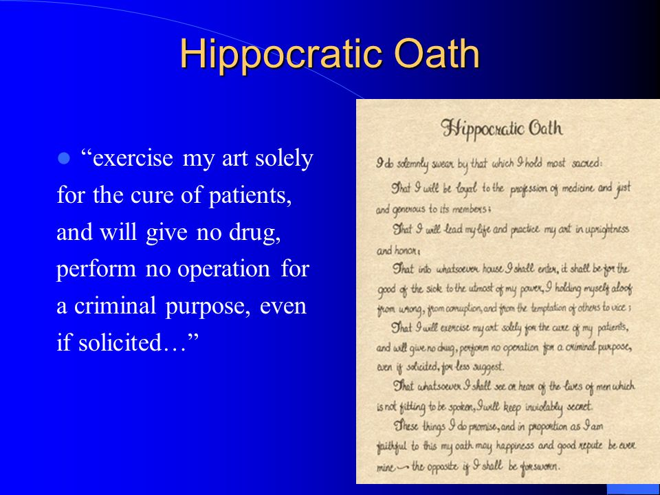 """Hippocratic Oath """"exercise my art solely for the cure of patients, and will give no drug, perform no operation for a criminal purpose, even if solicit"""