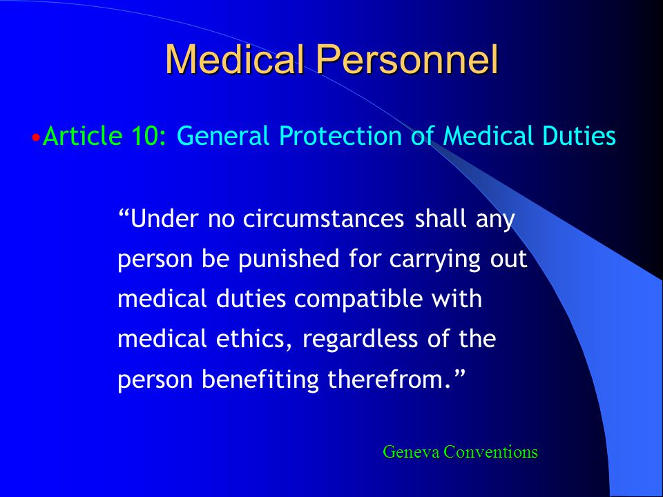 """Medical Personnel Article 10: General Protection of Medical Duties """"Under no circumstances shall any person be punished for carrying out medical dutie"""