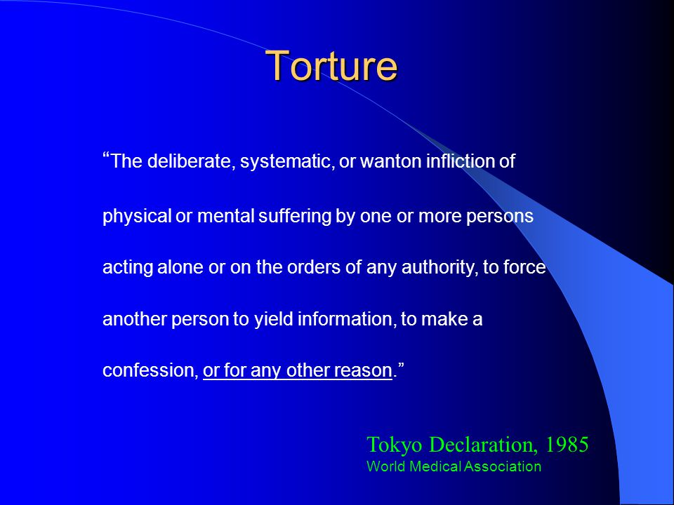 """Torture """" The deliberate, systematic, or wanton infliction of physical or mental suffering by one or more persons acting alone or on the orders of any"""