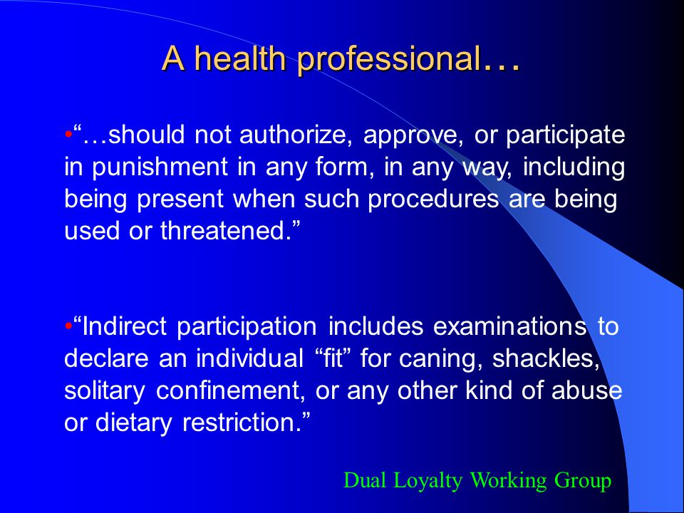 """A health professional … """"…should not authorize, approve, or participate in punishment in any form, in any way, including being present when such proce"""