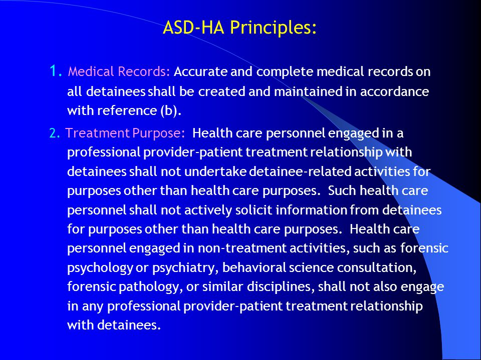 ASD-HA Principles: 1. Medical Records: Accurate and complete medical records on all detainees shall be created and maintained in accordance with refer