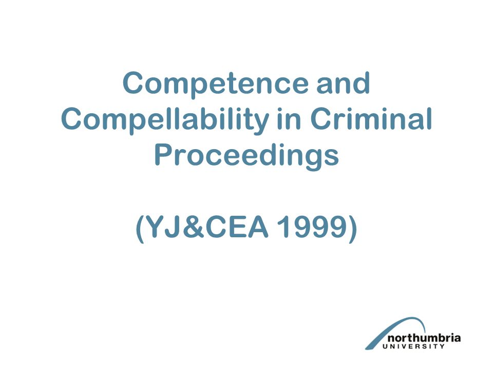 Competence and Compellability Competent---the witness may testify Compellable---the witness may be required to testify General rule: subject to exceptions, all persons are competent (s.53) (and, if competent, are compellable).