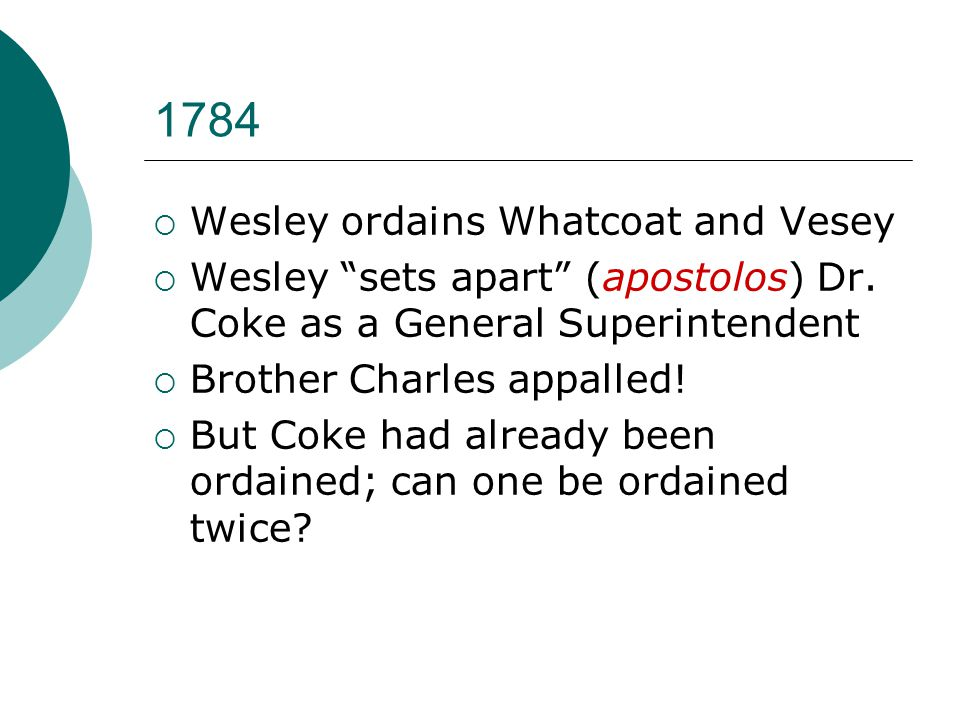1784  Wesley ordains Whatcoat and Vesey  Wesley sets apart (apostolos) Dr.