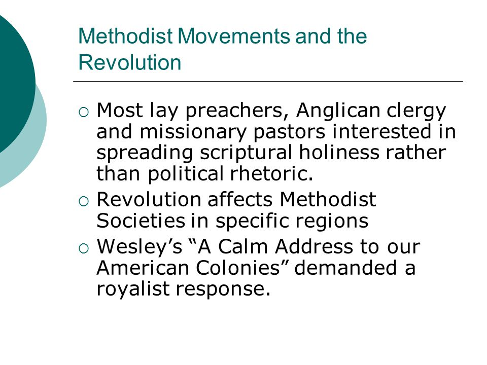 Methodist Movements and the Revolution  Most lay preachers, Anglican clergy and missionary pastors interested in spreading scriptural holiness rather than political rhetoric.