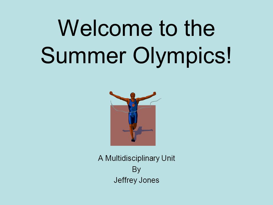 Welcome to the Summer Olympics! A Multidisciplinary Unit By Jeffrey Jones