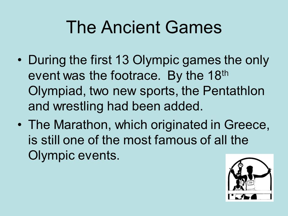 The Ancient Games During the first 13 Olympic games the only event was the footrace.