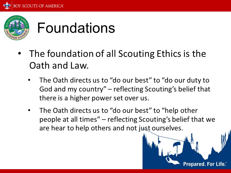 Foundations The Law directs us to be: Helpful Friendly Courteous Kind Thrifty Clean Reverent Implying a duty to be: Considerate to those around us Conserve resources To help where help is needed