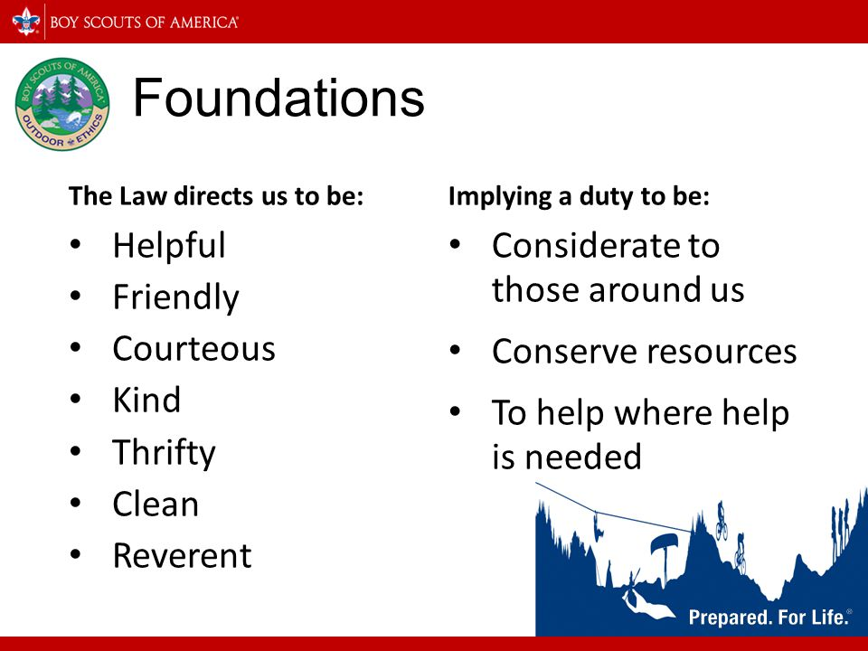 Foundations – Outdoor Code As an American, I will do my best to be: Clean in my outdoor manners Careful with fire Considerate in the outdoors; and Conservation-minded.