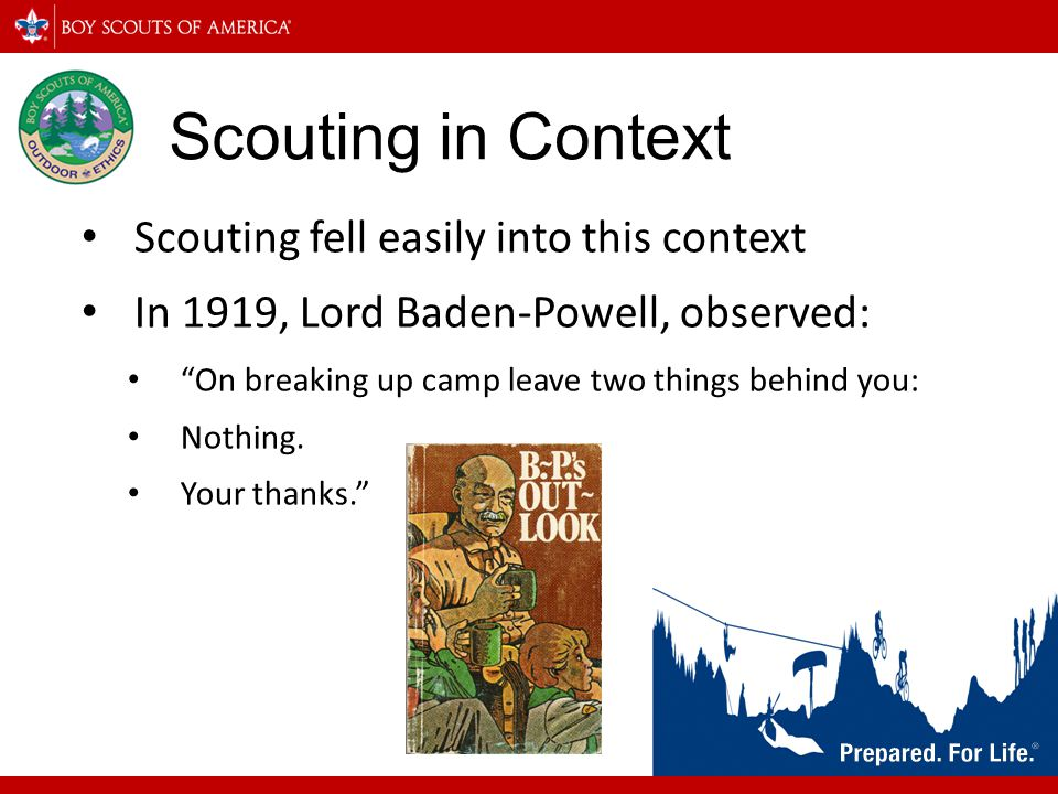 Scouting in Context Scouting in the United States also fell into this context, being closely connected with the Nature Study/Woodcraft movement: There was once a boy… He wanted to learn to camp out, to live again the life of his hunter grandfather who knew all the tricks of winning comfort from the relentless wilderness…. To be a good scout one should know something about the woods and the animals that inhabit them, and how to care for one's self when camping.