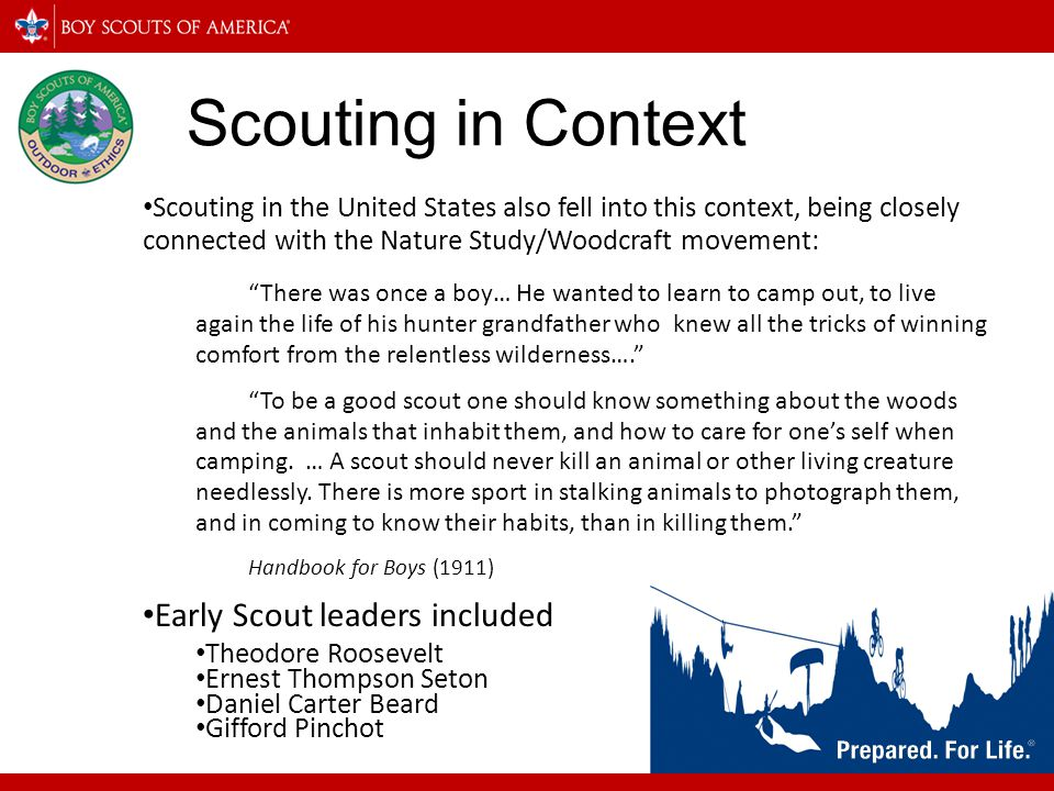 In 2005, Scouting became in in- house provider of Leave No Trace training in partnership with the Leave No Trace Center for Outdoor Ethics Also in 2005, Scouting established the National Leave No Trace task force to integrate Leave No Trace into Scouting In 2010, Centennial Boy Scout Handbook devotes an entire chapter (7) to Leave No Trace.