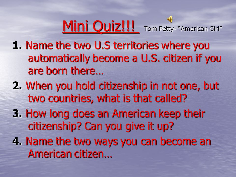 """Mini Quiz!!! Tom Petty- """"American Girl"""" 1. Name the two U.S territories where you automatically become a U.S. citizen if you are born there… 2. When y"""