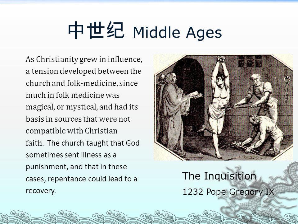 中世纪 Middle Ages As Christianity grew in influence, a tension developed between the church and folk-medicine, since much in folk medicine was magical,