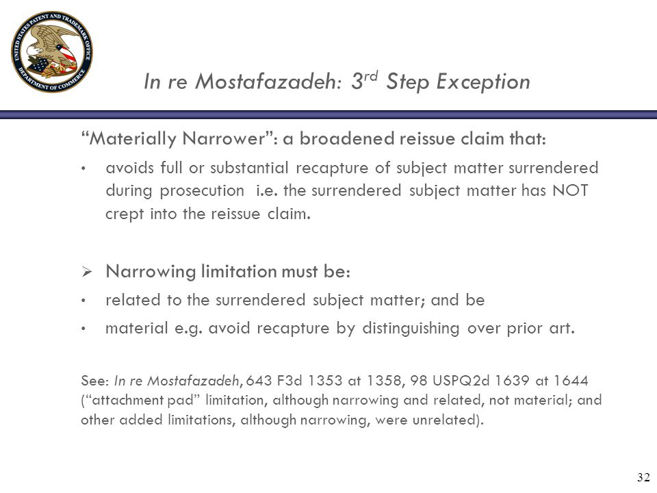 In re Mostafazadeh: 3 rd Step Exception Materially Narrower : a broadened reissue claim that: avoids full or substantial recapture of subject matter surrendered during prosecution i.e.