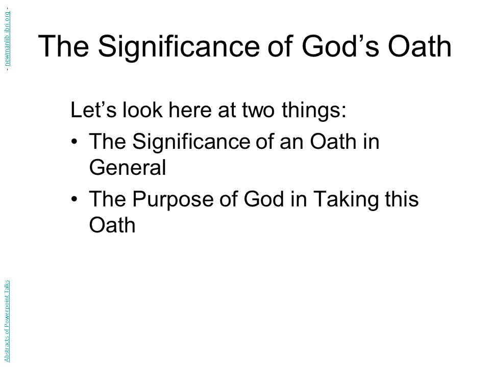 The Significance of God's Oath Let's look here at two things: The Significance of an Oath in General The Purpose of God in Taking this Oath Abstracts of Powerpoint Talks - newmanlib.ibri.org -newmanlib.ibri.org