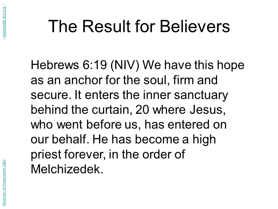 The Result for Believers Hebrews 6:19 (NIV) We have this hope as an anchor for the soul, firm and secure.