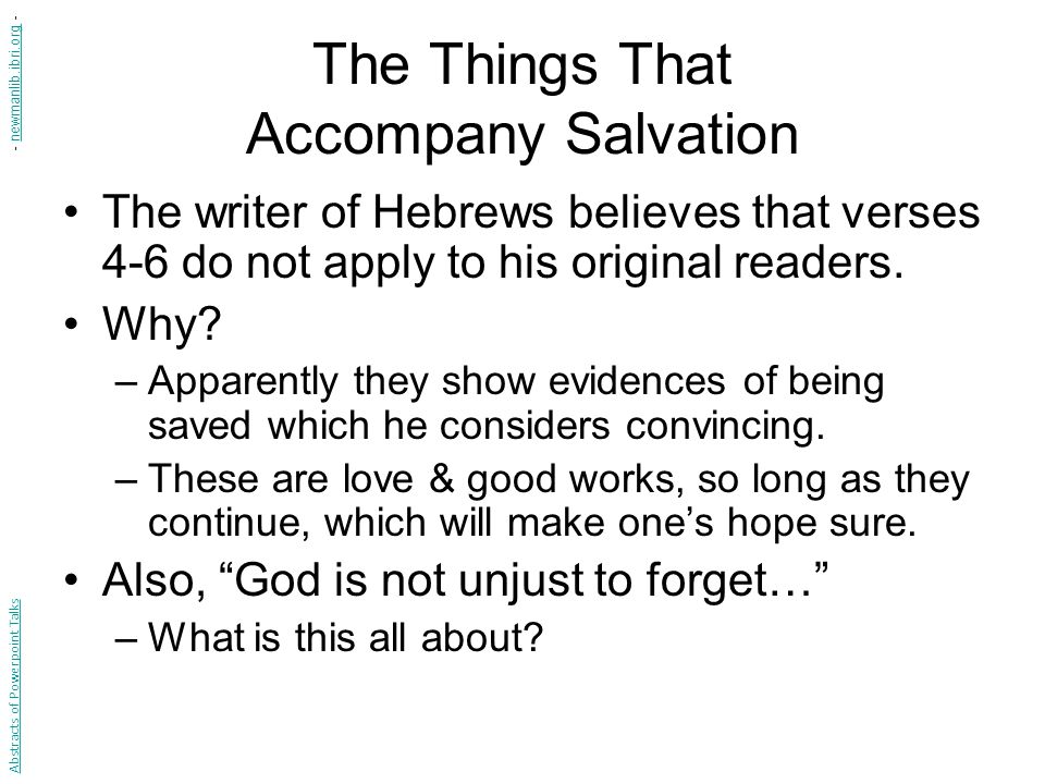 The Things That Accompany Salvation The writer of Hebrews believes that verses 4-6 do not apply to his original readers.