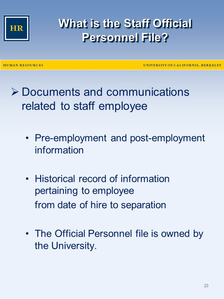 20 What is the Staff Official Personnel File?  Documents and communications related to staff employee Pre-employment and post-employment information
