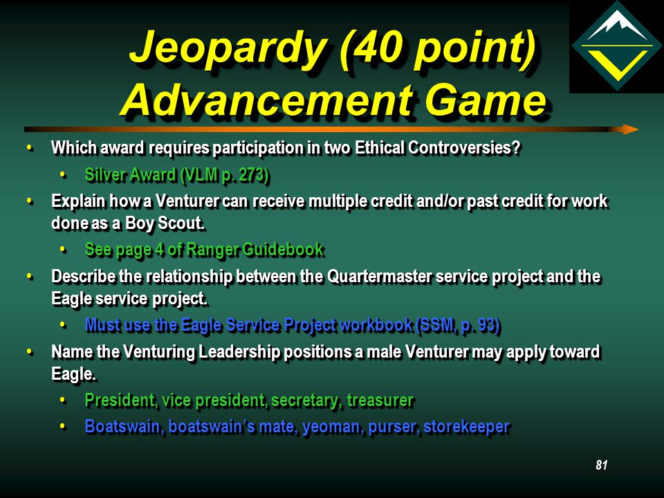 80 Jeopardy (30 point) Advancement Game Must a crew review be conducted for all Venturing awards? Must a crew review be conducted for all Venturing aw