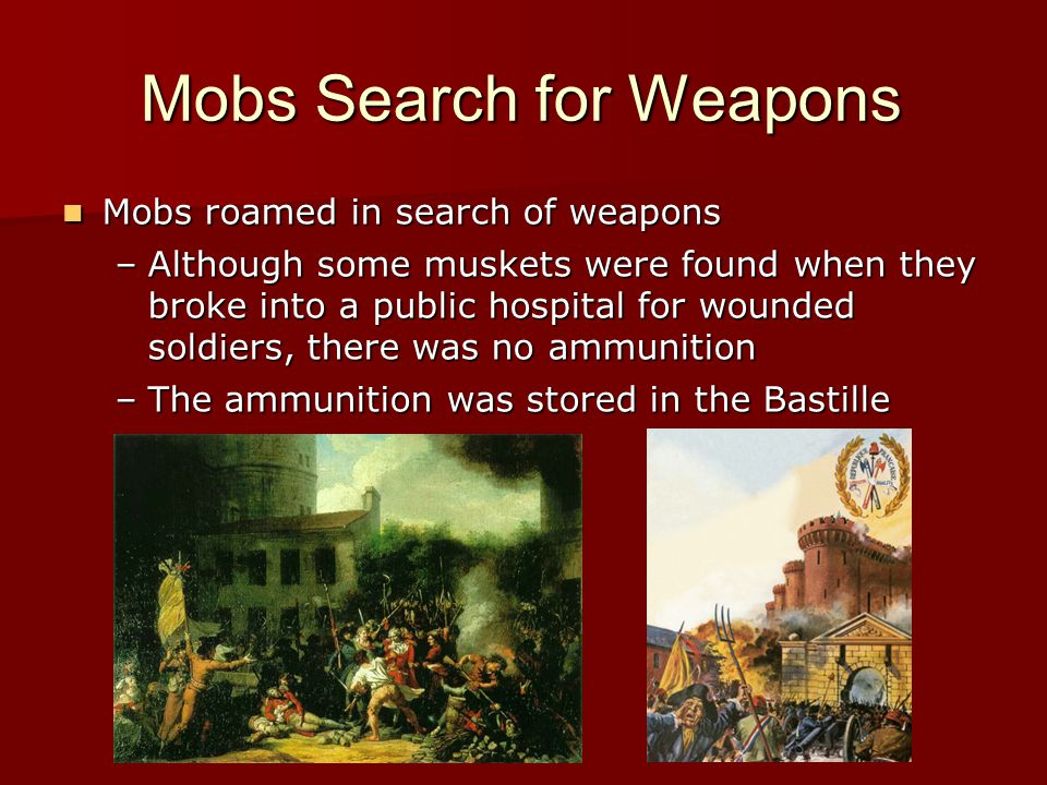 Mobs Search for Weapons Mobs roamed in search of weapons Mobs roamed in search of weapons –Although some muskets were found when they broke into a pub