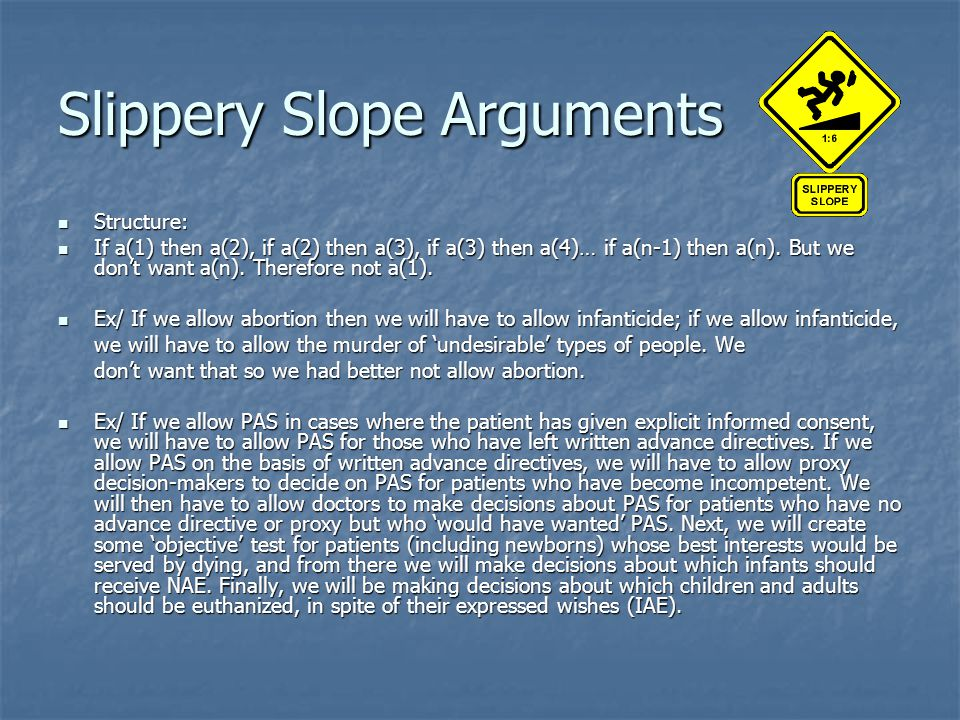 Slippery Slope Arguments Structure: Structure: If a(1) then a(2), if a(2) then a(3), if a(3) then a(4)… if a(n-1) then a(n).