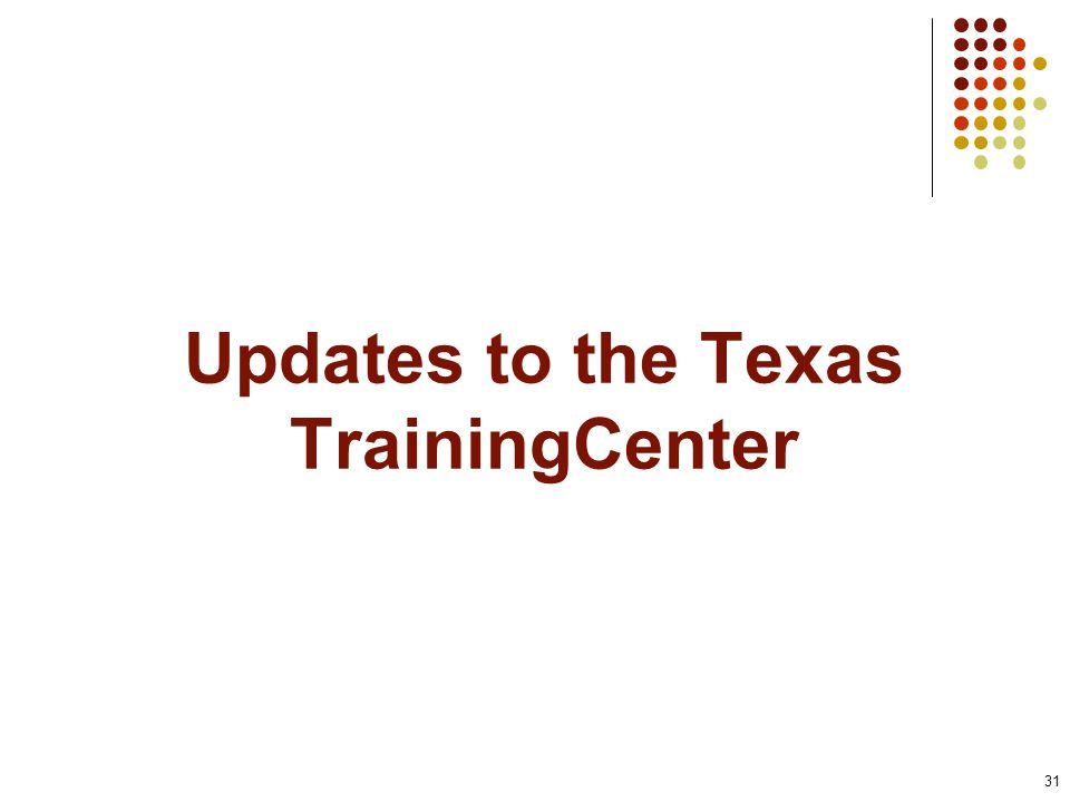 Updates to the Texas TrainingCenter 31