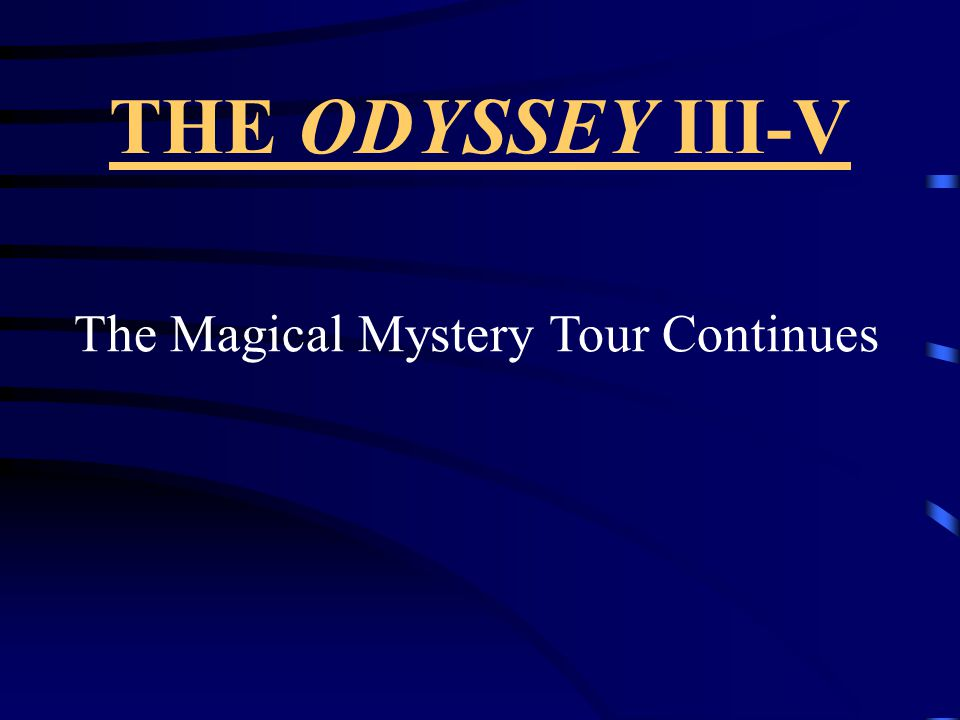 THE ODYSSEY III-V The Magical Mystery Tour Continues