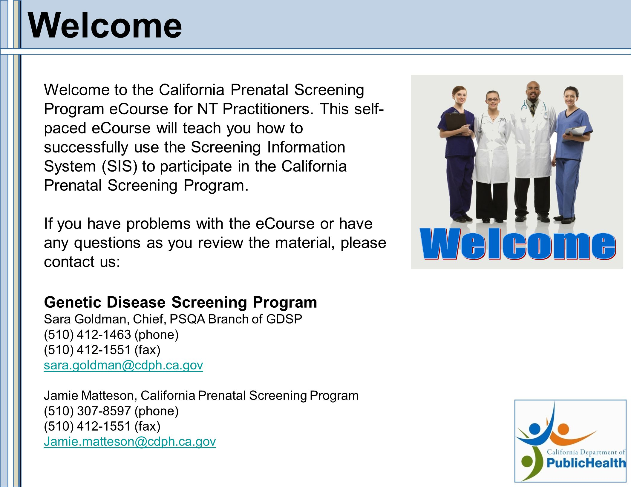 Welcome Welcome to the California Prenatal Screening Program eCourse for NT Practitioners.
