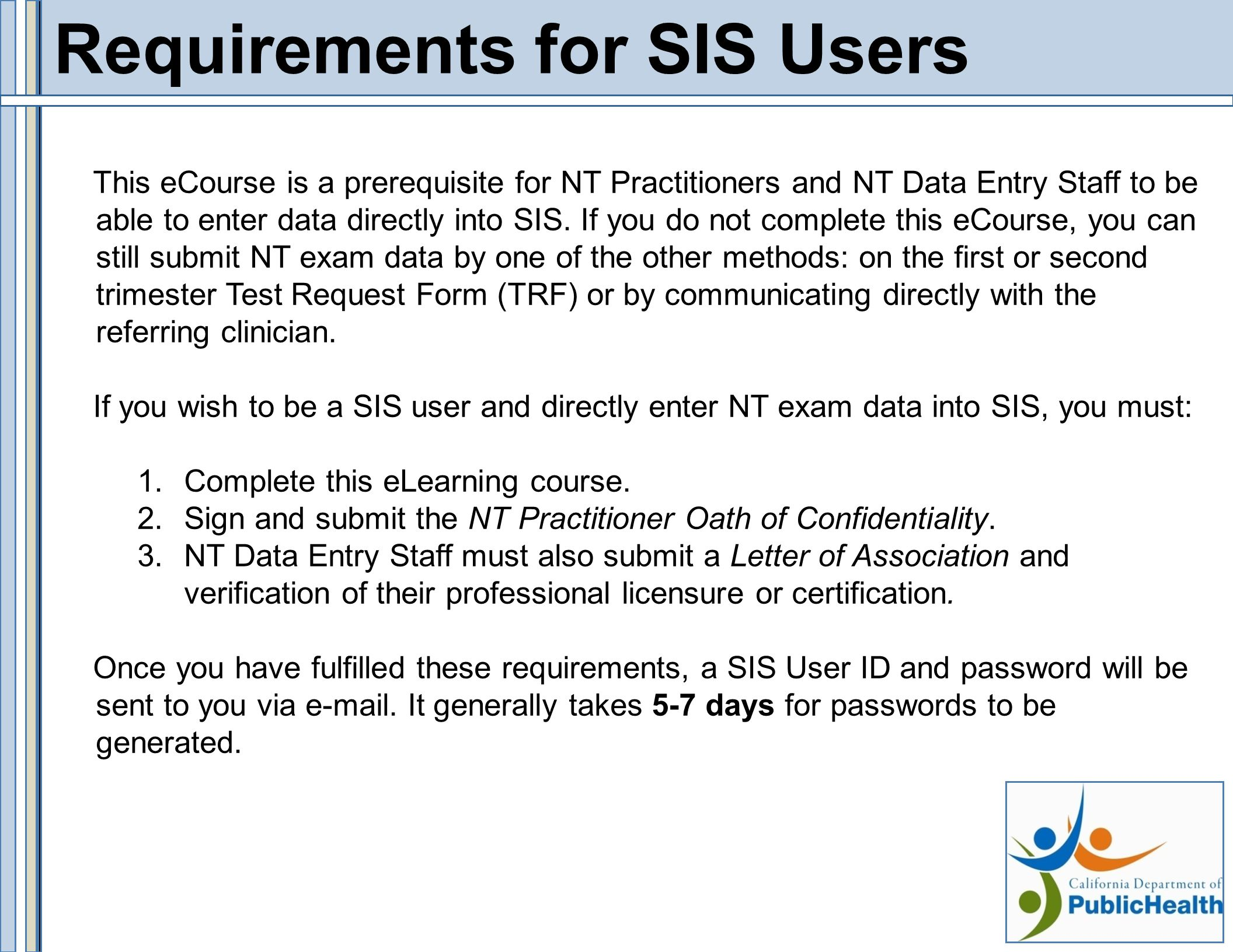 Requirements for SIS Users This eCourse is a prerequisite for NT Practitioners and NT Data Entry Staff to be able to enter data directly into SIS.