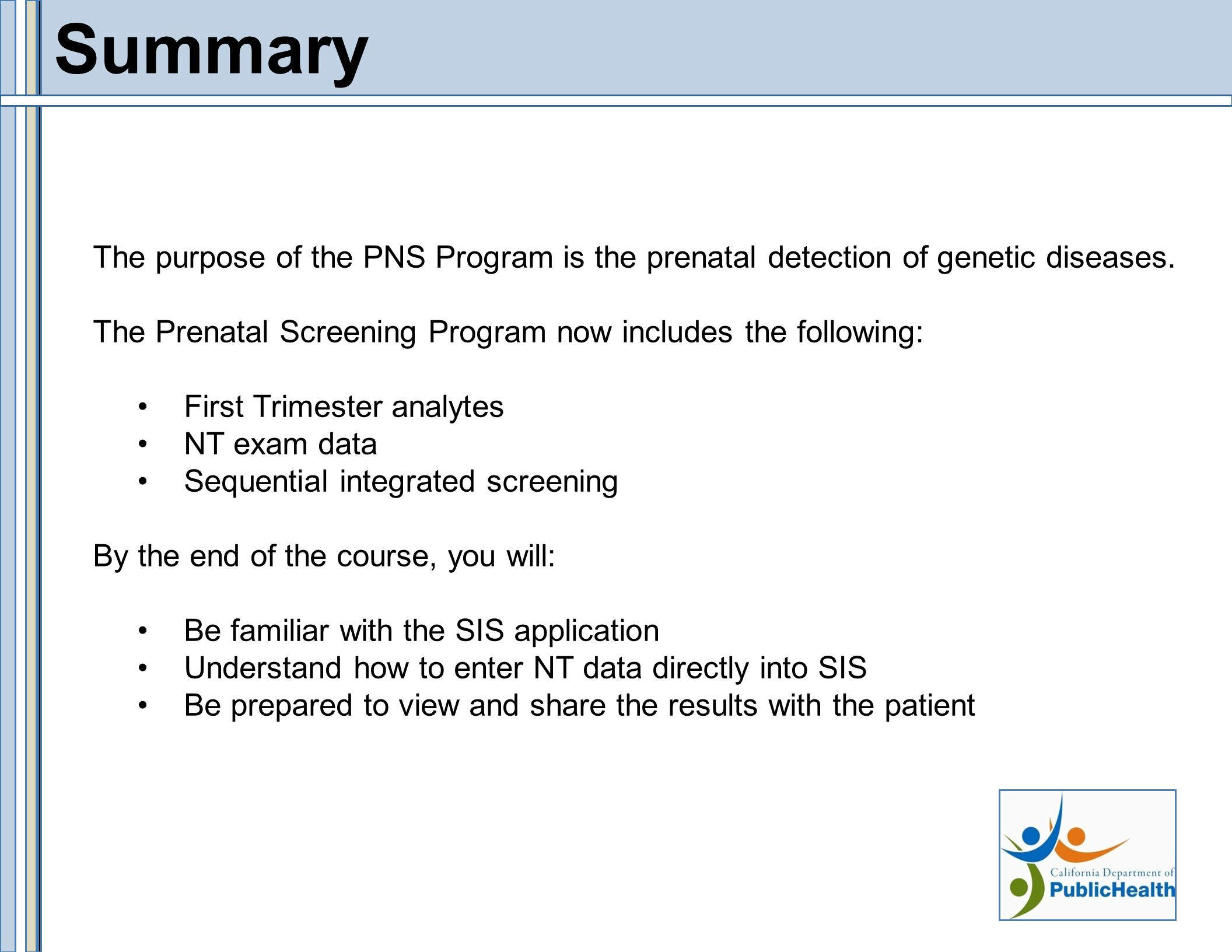 Summary The purpose of the PNS Program is the prenatal detection of genetic diseases.