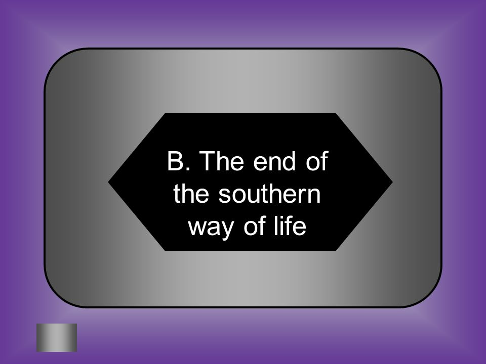 A:B: Legalization of slaveryThe end of the Southern way of life #5 Most Southerners in the 1850s believed that the rise of the Republican party would mean C:D: Economic prosperityA depression in the North