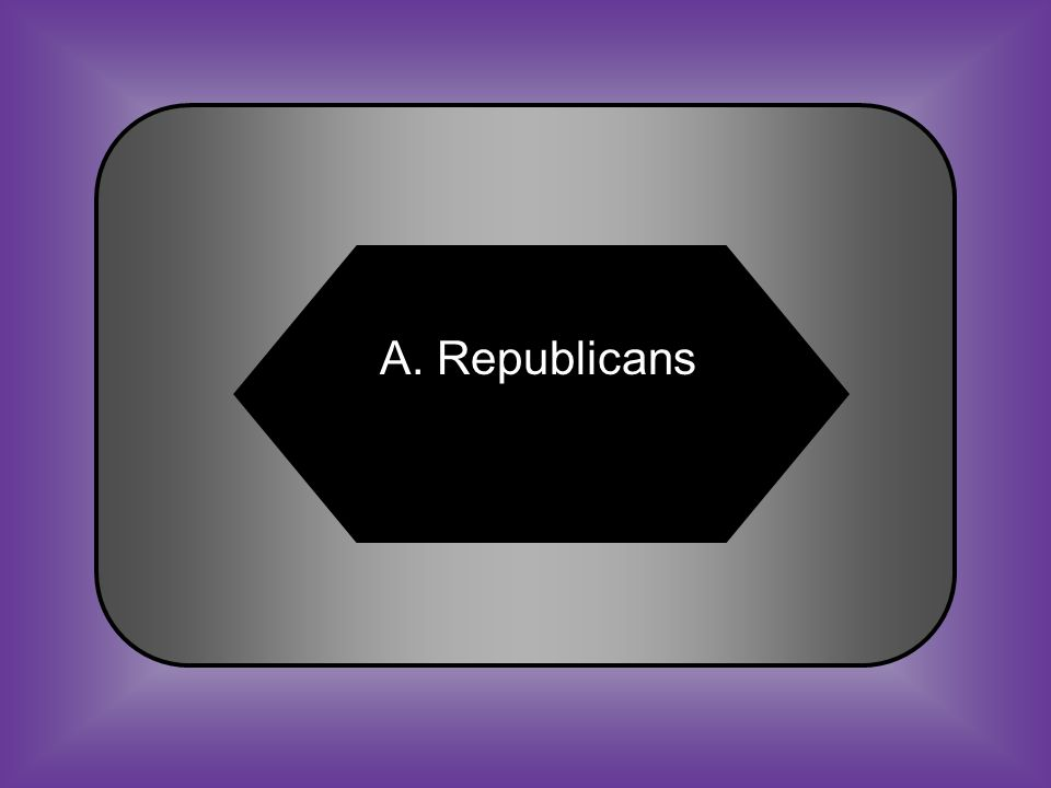 A:B: RepublicansDemocrats C:D: Whigs Federalists #23 African Americans were most likely to vote for