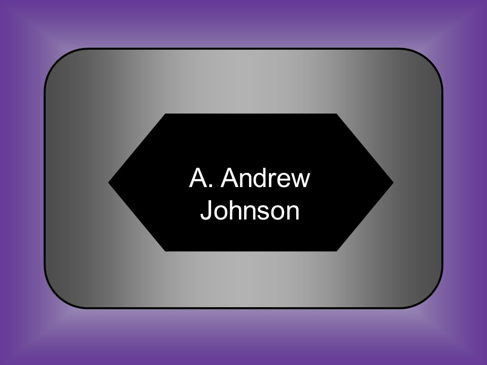 A:B: Andrew JohnsonAbraham Lincoln #25 Who was the President of the United States impeached during Reconstruction.