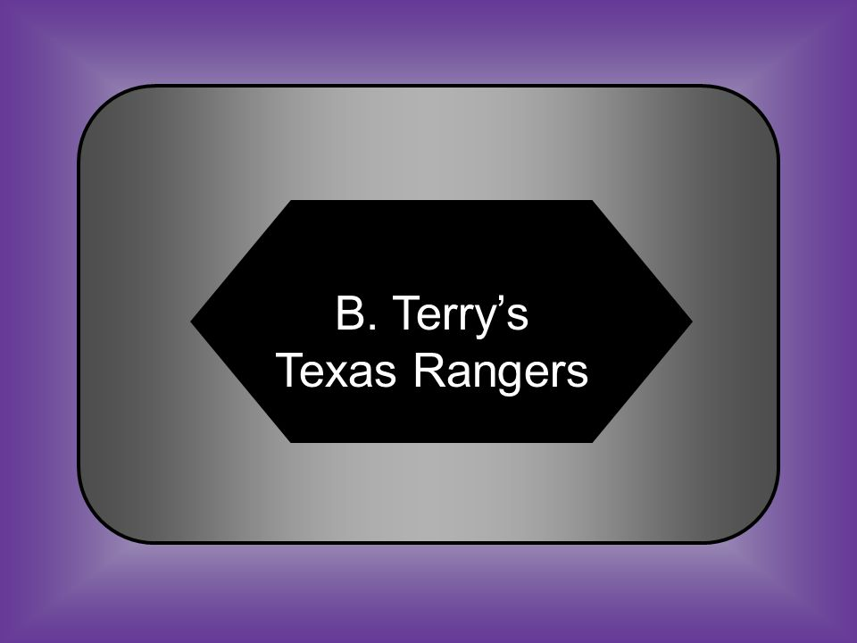 A:B: Terry's Texas Regiment Terry's Texas Rangers #26 The 8 th Texas Cavalry Regiment was also know as C:D: Terry's Tennessee Rangers Terry's Rebel Regiment