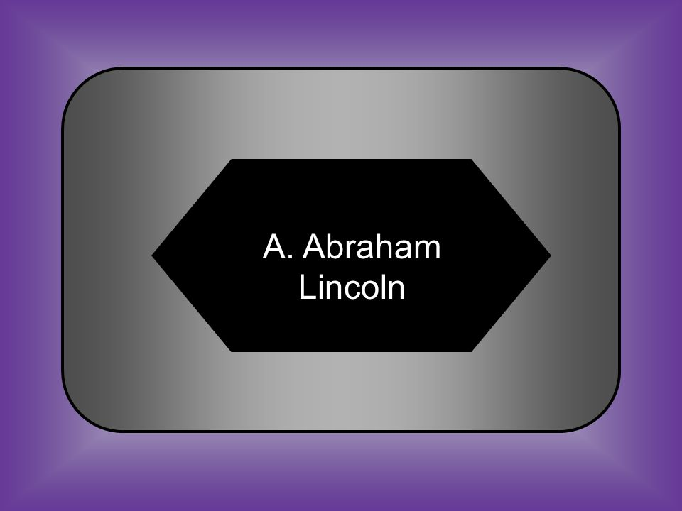 A:B: Abraham LincolnJefferson Davis #30 Who was the President of the United States, elected 1860.