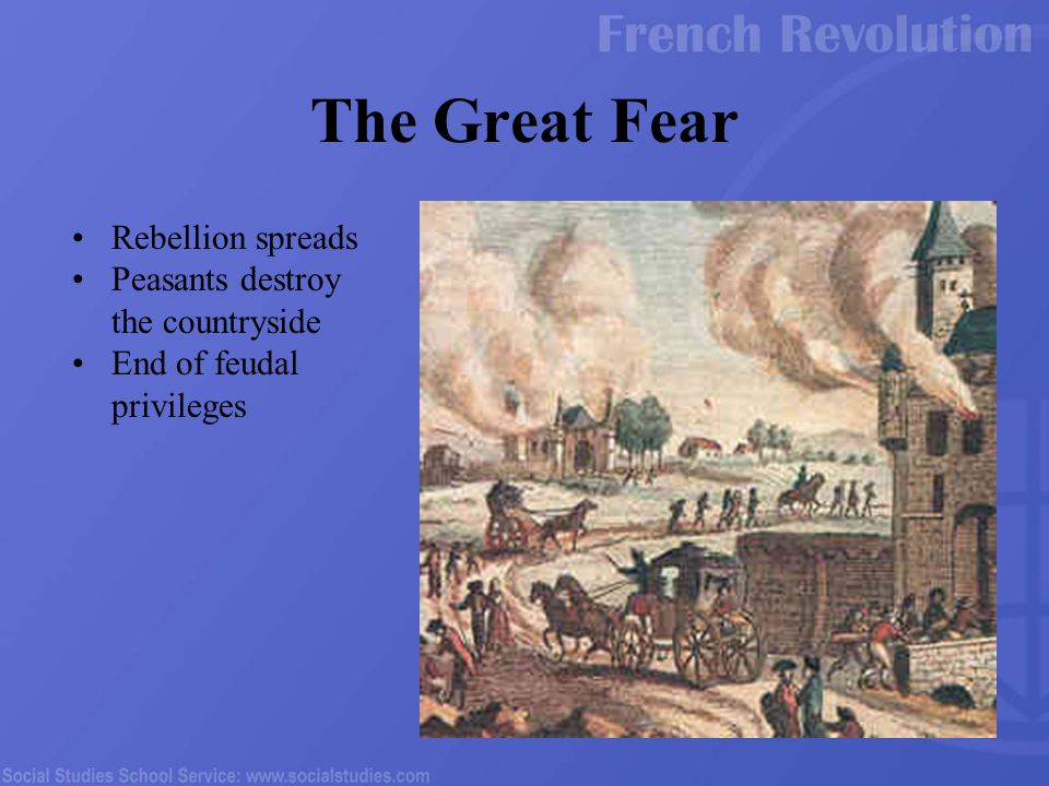 Rebellion spreads Peasants destroy the countryside End of feudal privileges The Great Fear