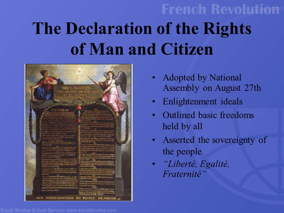 Adopted by National Assembly on August 27th Enlightenment ideals Outlined basic freedoms held by all Asserted the sovereignty of the people Liberté, Egalité, Fraternité The Declaration of the Rights of Man and Citizen