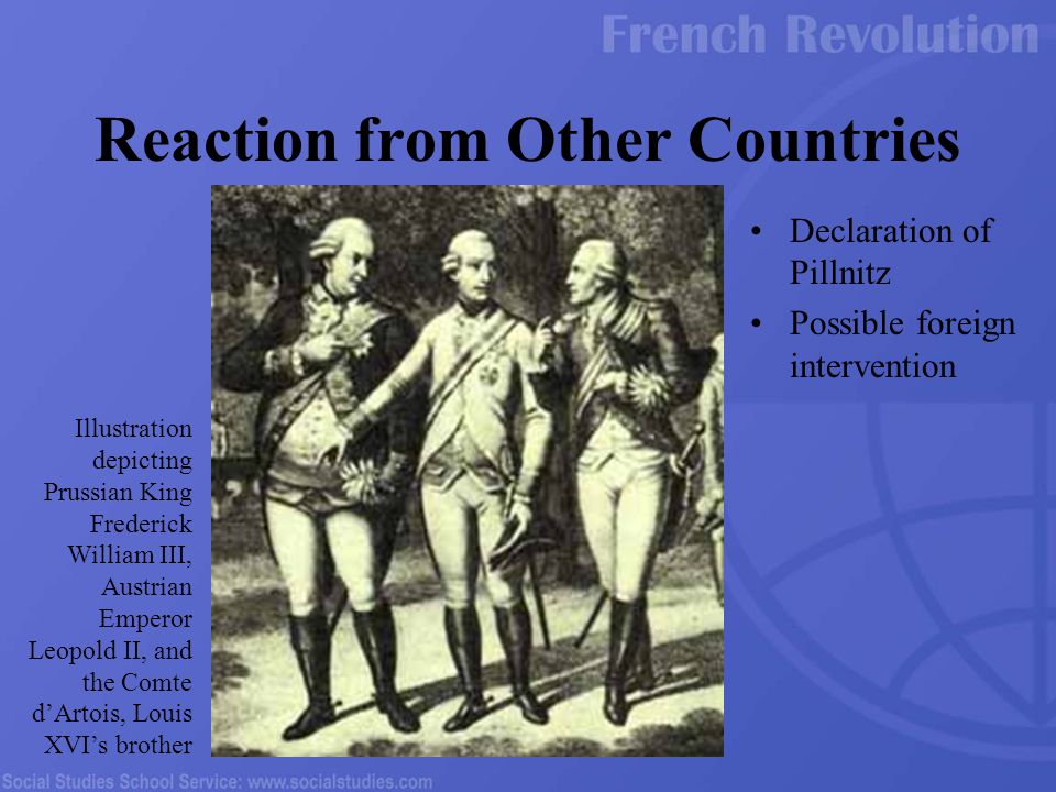 Declaration of Pillnitz Possible foreign intervention Reaction from Other Countries Illustration depicting Prussian King Frederick William III, Austrian Emperor Leopold II, and the Comte d'Artois, Louis XVI's brother