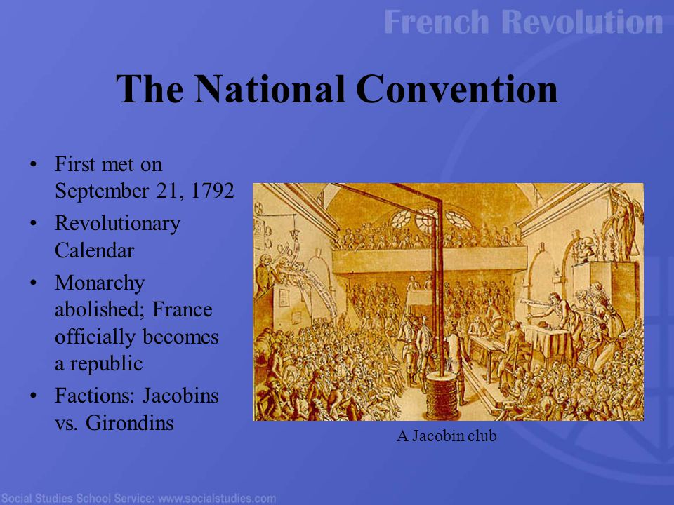 First met on September 21, 1792 Revolutionary Calendar Monarchy abolished; France officially becomes a republic Factions: Jacobins vs. Girondins The N