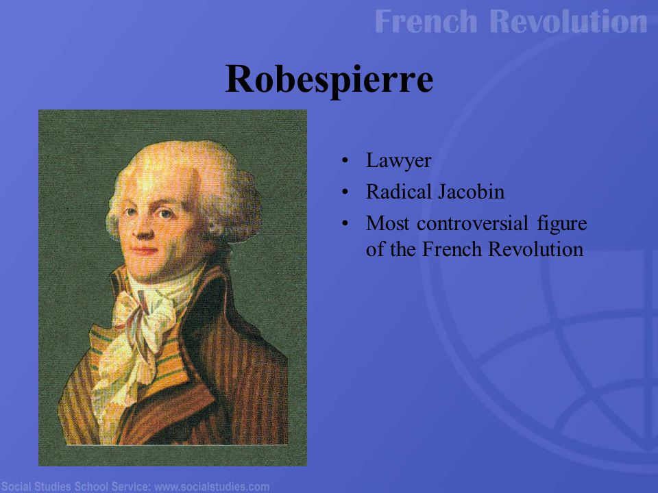 Lawyer Radical Jacobin Most controversial figure of the French Revolution Robespierre