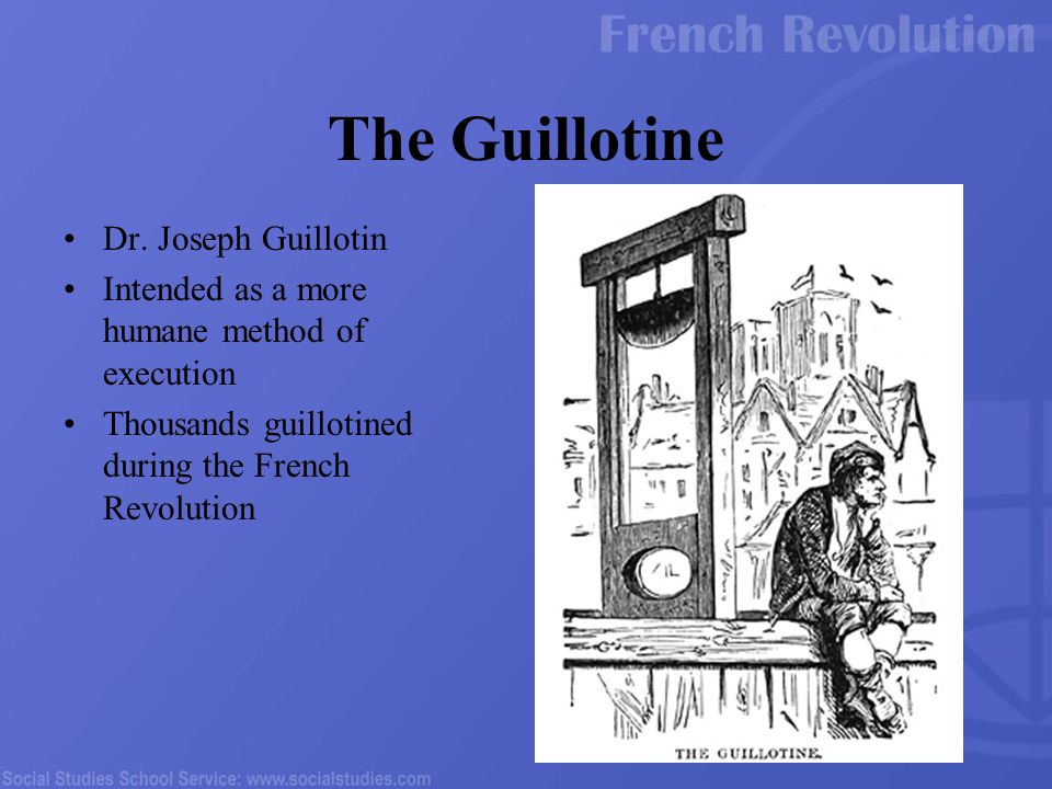 The Guillotine Dr. Joseph Guillotin Intended as a more humane method of execution Thousands guillotined during the French Revolution