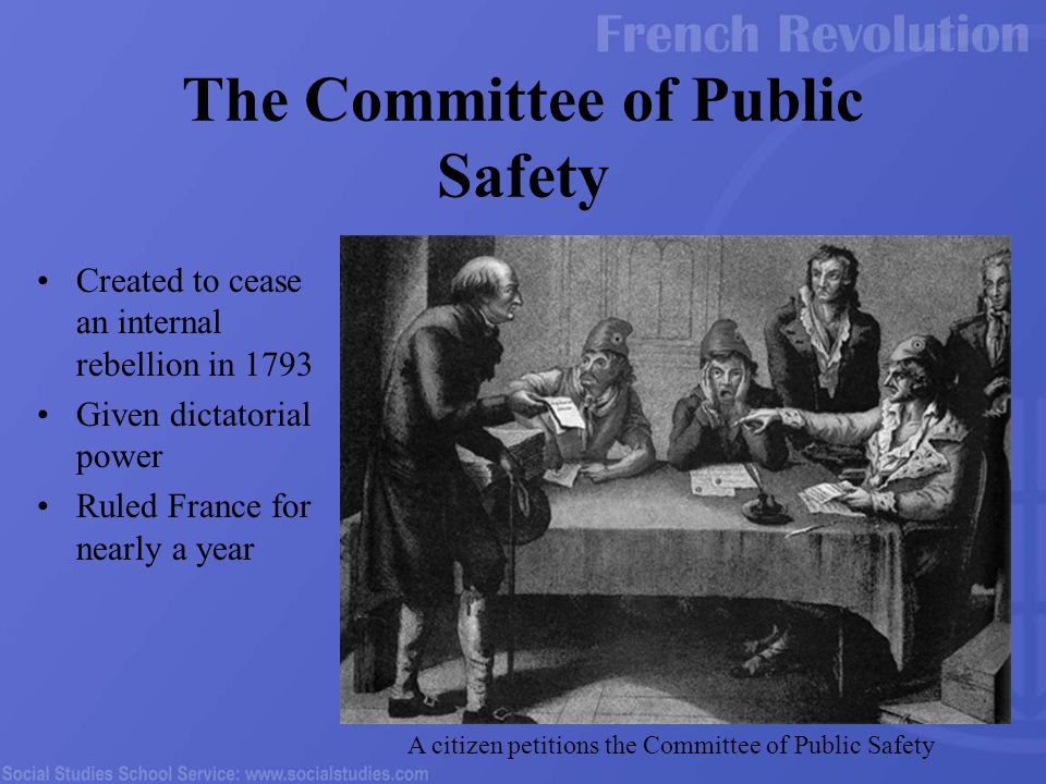 Created to cease an internal rebellion in 1793 Given dictatorial power Ruled France for nearly a year The Committee of Public Safety A citizen petitions the Committee of Public Safety