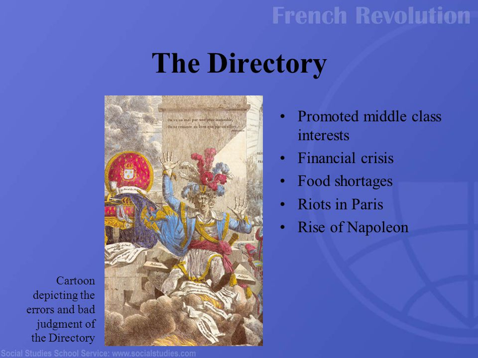 Promoted middle class interests Financial crisis Food shortages Riots in Paris Rise of Napoleon The Directory Cartoon depicting the errors and bad jud