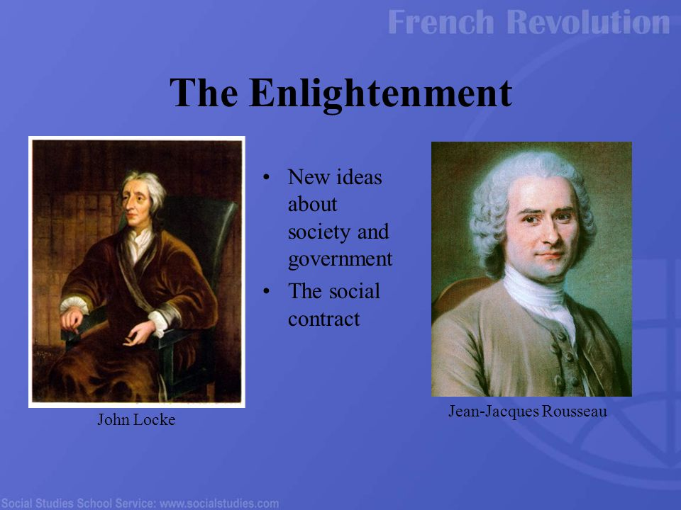 New ideas about society and government The social contract The Enlightenment John Locke Jean-Jacques Rousseau