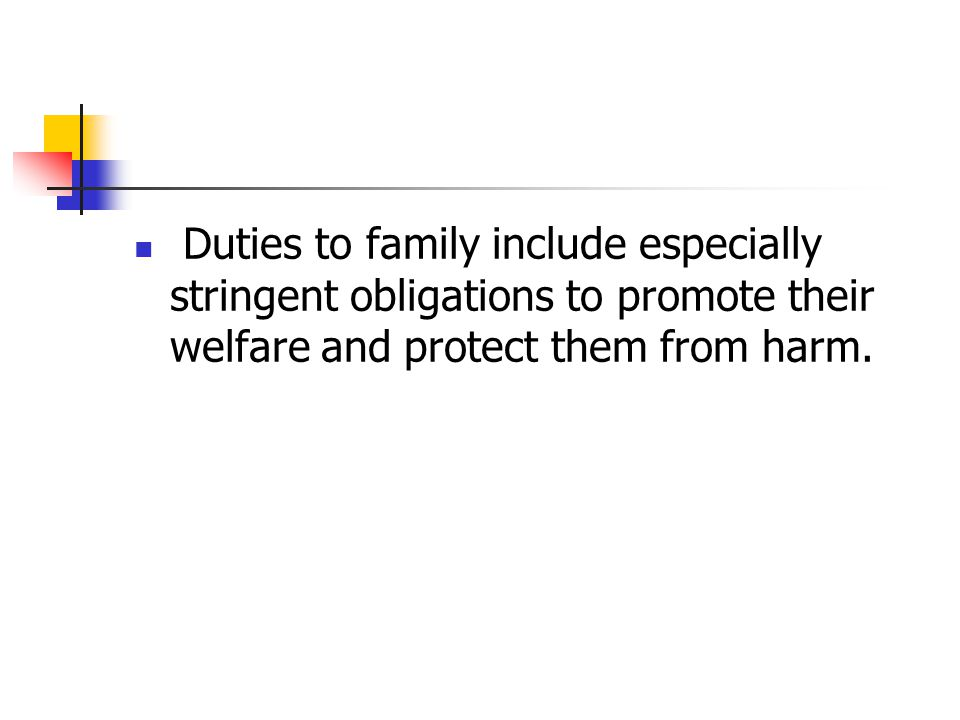 Duties to family include especially stringent obligations to promote their welfare and protect them from harm.