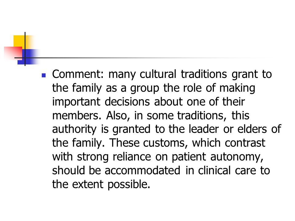 Comment: many cultural traditions grant to the family as a group the role of making important decisions about one of their members. Also, in some trad