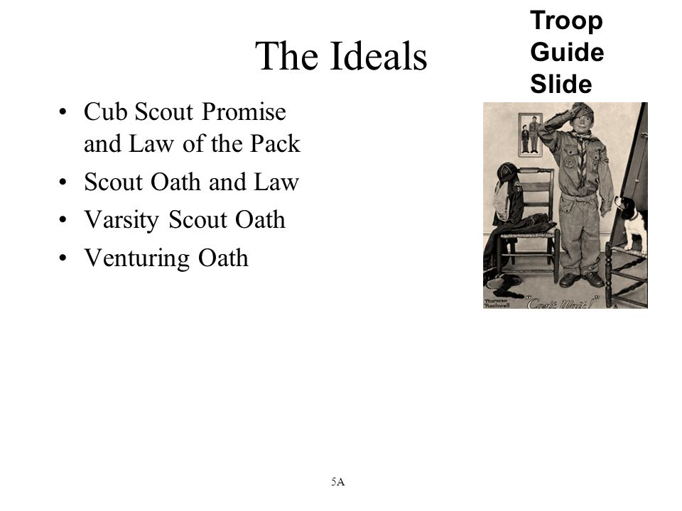 Cub Scout Promise and Law of the Pack Scout Oath and Law Varsity Scout Oath Venturing Oath Troop Guide Slide 5A