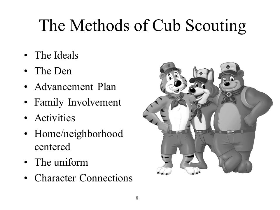 The Methods of Cub Scouting The Ideals The Den Advancement Plan Family Involvement Activities Home/neighborhood centered The uniform Character Connect