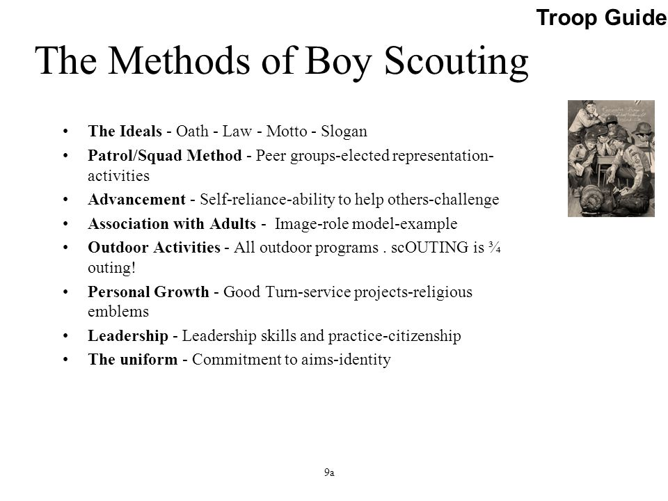 The Methods of Boy Scouting The Ideals - Oath - Law - Motto - Slogan Patrol/Squad Method - Peer groups-elected representation- activities Advancement