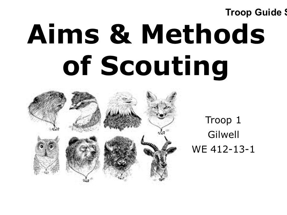 Aims & Methods of Scouting Troop 1 Gilwell WE 412-13-1 Troop Guide Slide